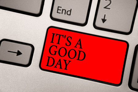 Conceptual hand writing showing It s is A Good Day. Business photo text Happy time great vibes perfect to enjoy life beautiful Greyish silver keyboard with red color button black color texts Imagens