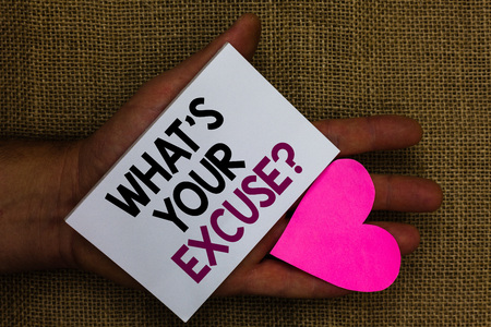 Word writing text What s is Your Excuse question. Business concept for Explanations for not doing something Inquiry Human hand touched white page with letter and love symbol sack base