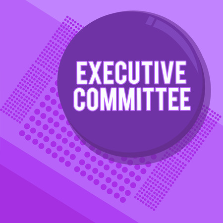 Handwriting text writing Executive Committee. Concept meaning Group of Directors appointed Has Authority in Decisions.