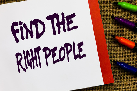 Find The Right People. Concept meaning look for a Competent person Hire appropriate Staff Open notebook page jute background colorful markers Expressing ideas