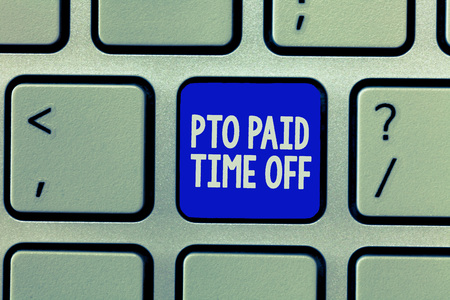 Handwriting text Pto Paid Time Off. Concept meaning Employer grants compensation for personal leave holidays.