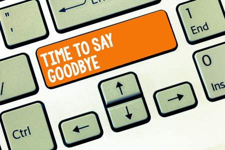 Handwriting text writing Time To Say Goodbye. Concept meaning Bidding Farewell So Long See You Till we meet again.