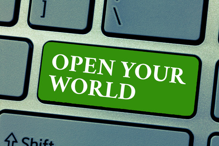 Text sign showing Open Your World. Conceptual photo Broaden your mind and mentality from any negativity.