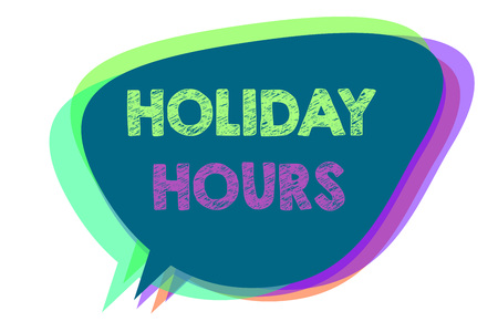Text sign showing Holiday Hours. Conceptual photo Schedule 24 or 7 Half Day Today Last Minute Late Closing Speech bubble idea message reminder shadows important intention saying
