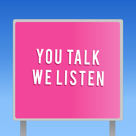 Text sign showing You Talk We Listen. Conceptual photo Two Way Communication Motivational Conversation. Фото со стока