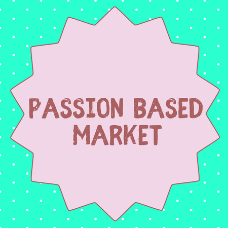 Text sign showing Passion Based Market. Conceptual photo Emotional Sales Channel a Personalize centric Strategy.