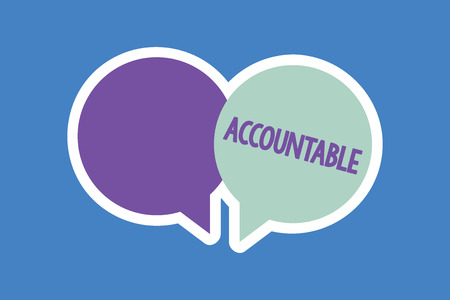 Word writing text Accountable. Business concept for Required or expected to justify actions or decisions Responsible.