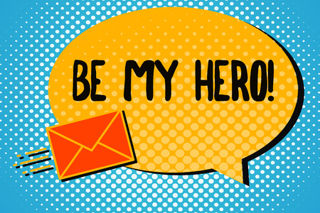 Handwriting text Be My Hero. Concept meaning Request by someone to get some efforts of heroic actions for him.