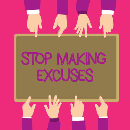 Text sign showing Stop Making Excuses. Conceptual photo Cease Justifying your Inaction Break the Habit.