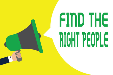 Writing note showing Find The Right People. Business photo showcasing look for a Competent person Hire appropriate Staff Man holding megaphone loudspeaker speech bubble message speaking loud Stockfoto