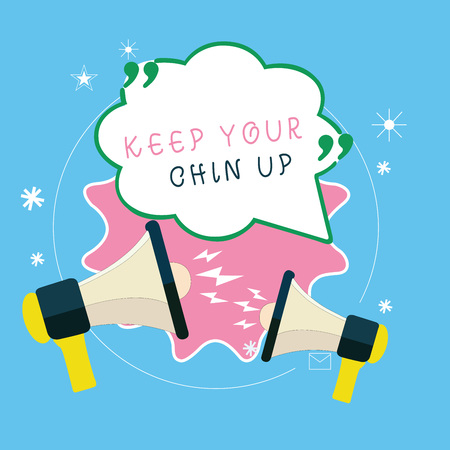 Writing note showing Keep Your Chin Up. Business photo showcasing Remain cheerful in difficult circumstances High Spirit.