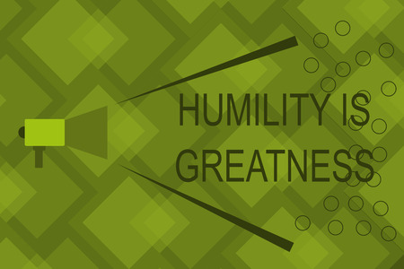 Writing note showing Humility Is Greatness. Business photo showcasing being Humble is a Virtue not to Feel overly Superior.