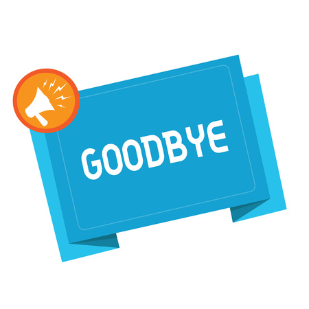 Text sign showing Goodbye. Conceptual photo Greeting for leaving Farewell See you soon Separation salute.