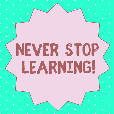 Text sign showing Never Stop Learning. Conceptual photo Continue to Improve and Empower your Boundaries.