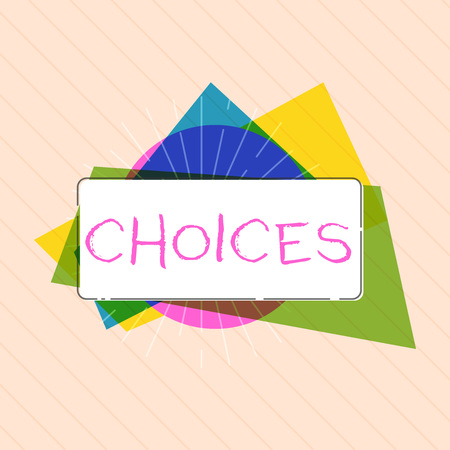 Word writing text Choices. Business concept for Options Choosing between two or more possibilities Decisions.