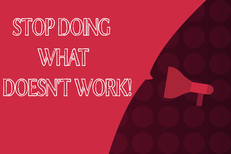 Word writing text Stop Doing What Doesn t not Work. Business concept for busy does not always mean being Productive.