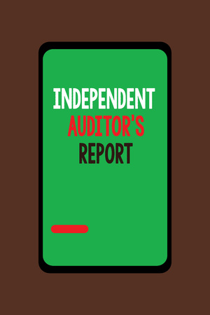 Handwriting text Independent Auditor s is Report. Concept meaning analyze Accounting and Financial Practices.