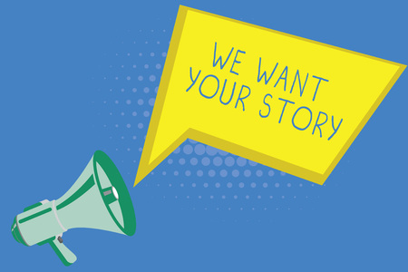 Handwriting text writing We Want Your Story. Concept meaning Tell Us something a Glimpse About Your Life History.