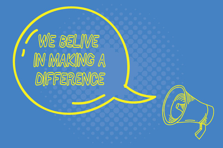 Handwriting text writing We Believe In Making A Difference. Concept meaning Making ways to improve and touch lives.