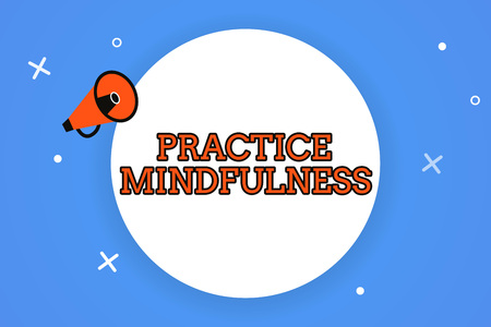 Word writing text Practice Mindfulness. Business concept for achieve a State of Relaxation a form of Meditation.