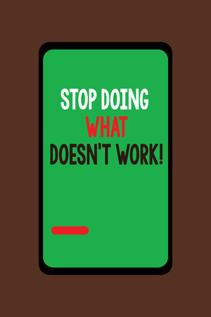 Handwriting text Stop Doing What Doesn t not Work. Concept meaning busy does not always mean being Productive.