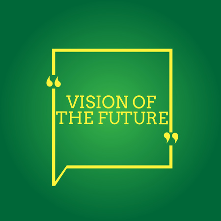 Text sign showing Vision Of The Future. Conceptual photo Seeing something Ahead a Clear Guide of Action.