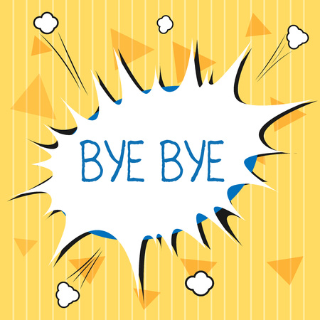Handwriting text Bye Bye. Concept meaning Greeting for leaving Farewell See you soon Separation salute.