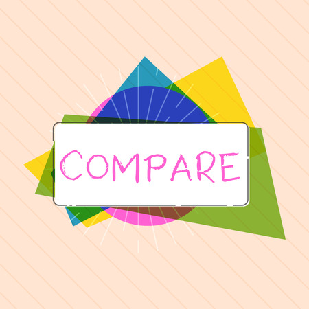 Word writing text Compare. Business concept for Estimate Measure Note the similarities dissimilarities between.