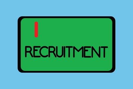 Handwriting text writing Recruitment. Concept meaning Finding showing to work for a company or become a new member.