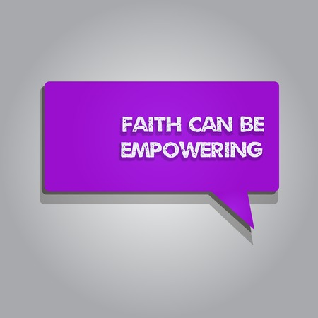 Handwriting text writing Faith Can Be Empowering. Concept meaning Trust and Believing in ourselves that we can do it.