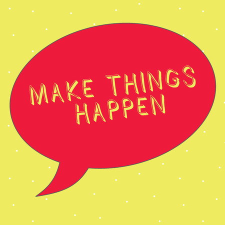 Word writing text Make Things Happen. Business concept for Exert Effort to Achieve and Fulfill something Go and Act.