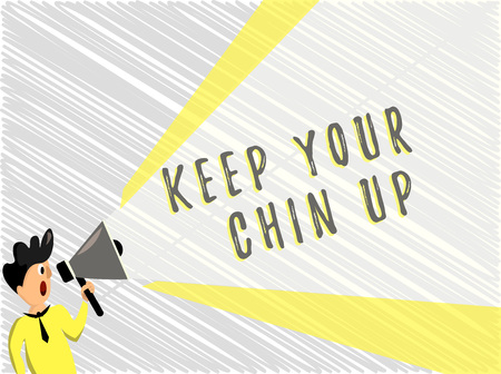 Word writing text Keep Your Chin Up. Business concept for Remain cheerful in difficult circumstances High Spirit.