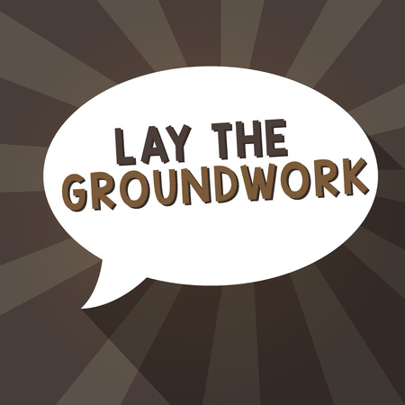 Handwriting text writing Lay The Groundwork. Concept meaning Preparing the Basics or Foundation for something.