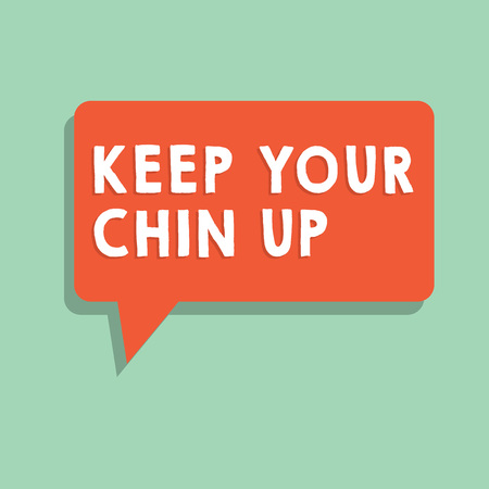 Text sign showing Keep Your Chin Up. Conceptual photo Remain cheerful in difficult circumstances High Spirit.