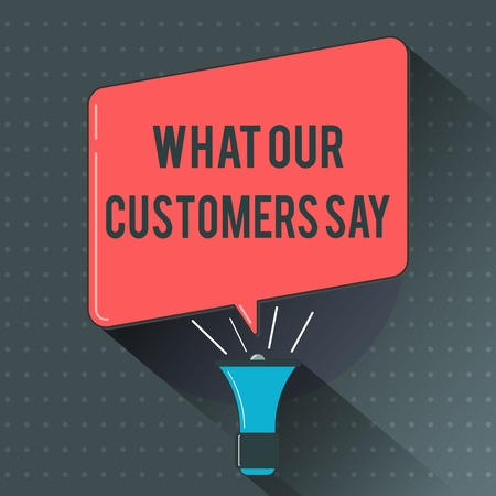 Text sign showing What Our Customers Say. Conceptual photo to know Users Feedback the Consumers Reactions.