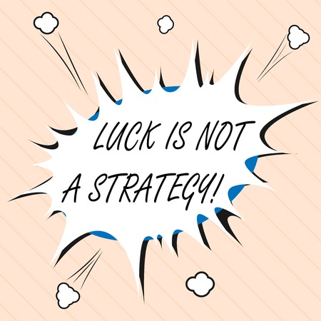 Word writing text Luck Is Not A Strategy. Business concept for it is not being Lucky when planned intentionally.