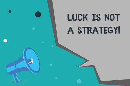 Writing note showing Luck Is Not A Strategy. Business photo showcasing it is not being Lucky when planned intentionally.