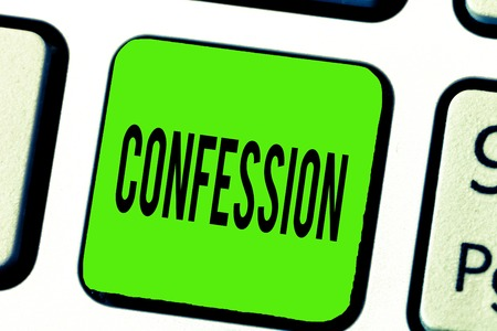 Text sign showing Confession. Conceptual photo Statement admitting one is guilty of crime Religious doctrine.