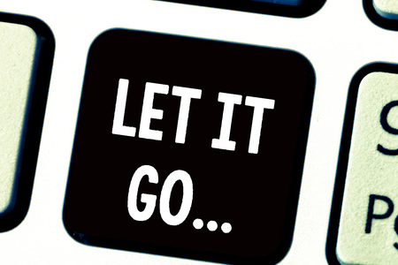 Text sign showing Let It Go.... Conceptual photo Choose not to make reactions about an action or remark.