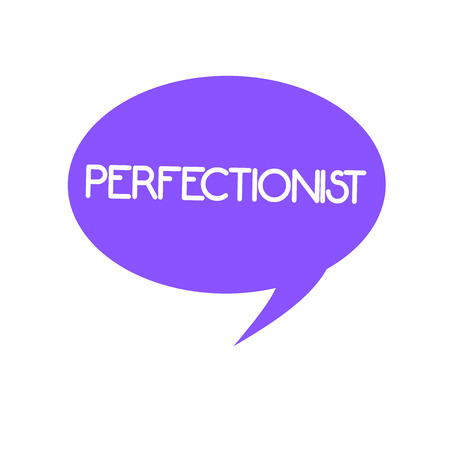 Handwriting text Perfectionist. Concept meaning Person who refuses to accept any standard short of perfection.