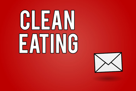 Handwriting text Clean Eating. Concept meaning Practice of eating only foods that are whole and not processed.