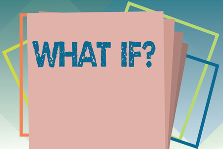 Handwriting text What If question. Concept meaning Study all possibilities Imagine something happened.