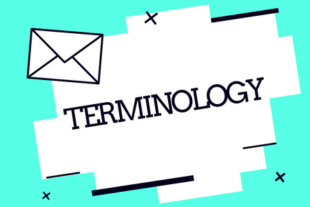 Handwriting text Terminology. Concept meaning Terms used with particular technical application in studies.