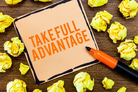 Writing note showing Take Full Advantage. Business photo showcasing Utilize someone or something to the fullest extent.