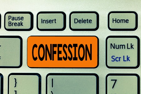 Word writing text Confession. Business concept for Statement admitting one is guilty of crime Religious doctrine.