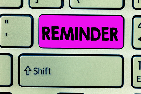 Handwriting text Reminder. Concept meaning thing that causes someone to remember something event or date.