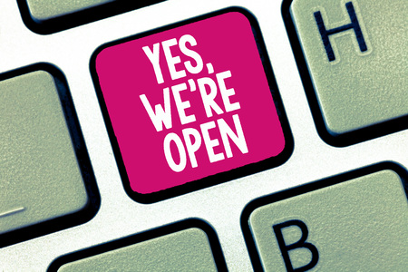 Conceptual hand writing showing Yes, We re are Open. Business photo showcasing answering on client that shop is available at this time.