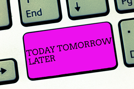 Word writing text Today Tomorrow Later. Business concept for Presently Currently Future Soon Afterwards Following. Stock Photo