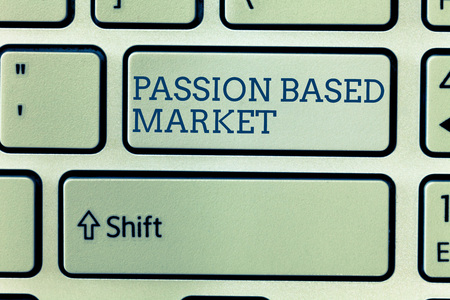 Conceptual hand writing showing Passion Based Market. Business photo showcasing Emotional Sales Channel a Personalize centric Strategy.