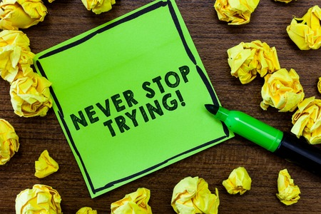 Text sign showing Never Stop Trying. Conceptual photo Do not give up Continue to Try Again Keep on Doing.